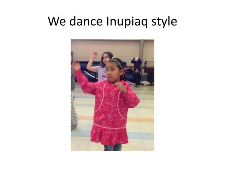 We dance Inupiaq style