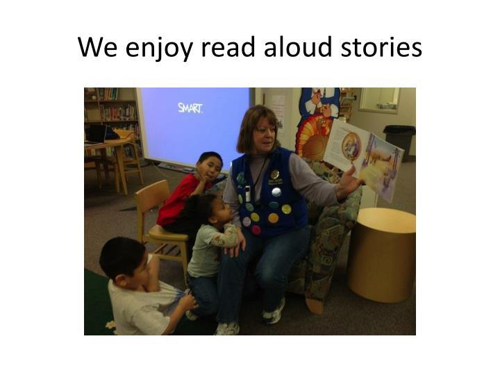 We enjoy read aloud stories