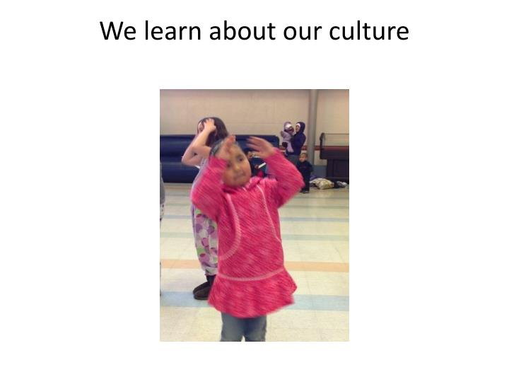 We learn about our culture