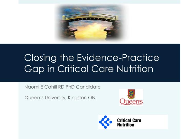 closing the evidence practice gap in critical care nutrition n.