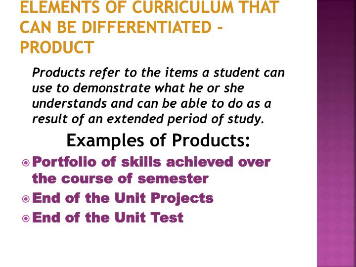 Elements of Curriculum that can be Differentiated - PRODUCT