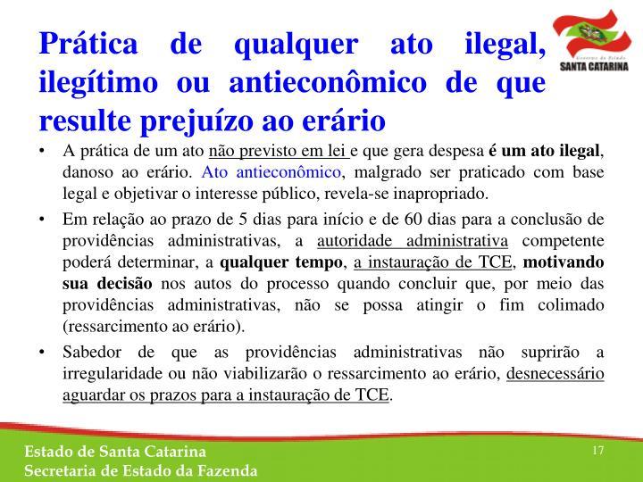 Prática de qualquer ato ilegal, ilegítimo ou antieconômico de que resulte prejuízo ao erário