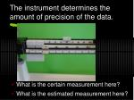 the instrument determines the amount of precision of the data