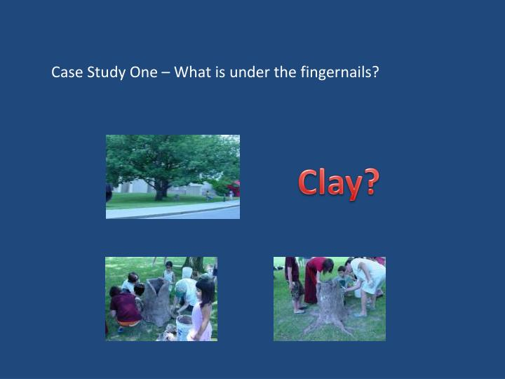 Case Study One – What is under the fingernails?