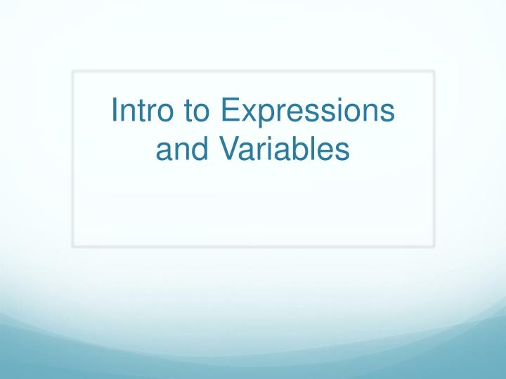 Intro to e xpressions a nd v ariables