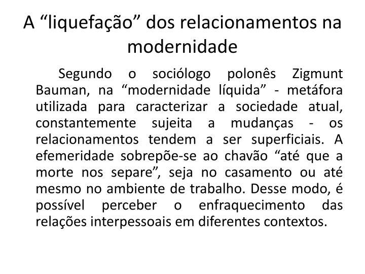 """A """"liquefação"""" dos relacionamentos na modernidade"""