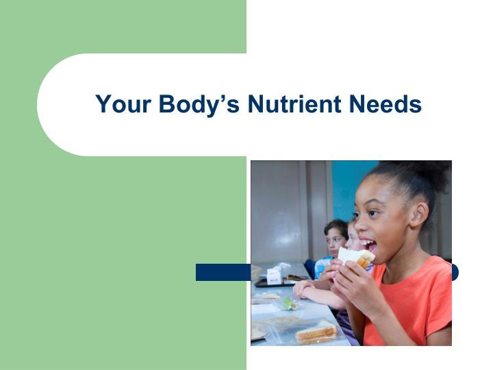Your body s nutrient needs