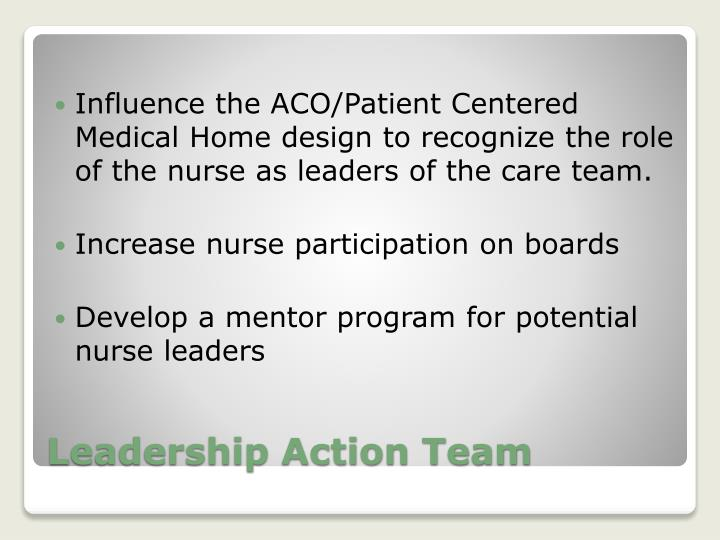 Influence the ACO/Patient Centered Medical Home design to recognize the role of the nurse as leaders of the care team.