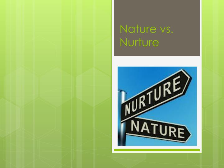 Ppt nature vs nurture powerpoint presentation id 2650358 - Nurture images download ...