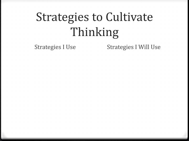 Strategies to Cultivate Thinking