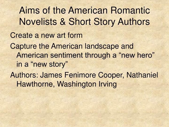Aims of the American Romantic Novelists & Short Story Authors
