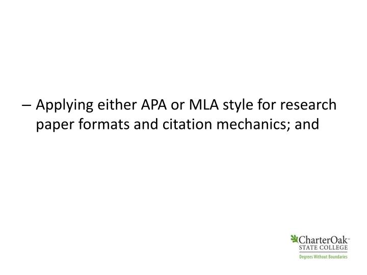 Applying either APA or MLA style for research paper formats and citation mechanics; and