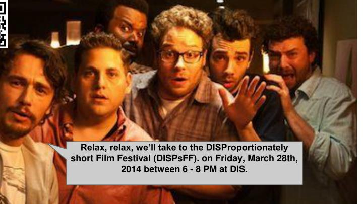 Relax, relax, we'll take to the DISProportionately short Film Festival (DISPsFF). on Friday, March 28th, 2014 between 6 - 8 PM at DIS.