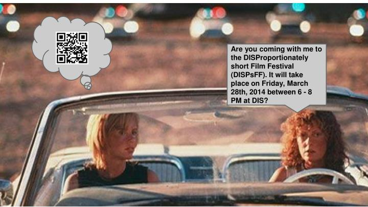 Are you coming with me to the DISProportionately short Film Festival (DISPsFF). It will take place on Friday, March 28th, 2014 between 6 - 8 PM at DIS?