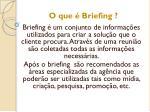 o que briefing