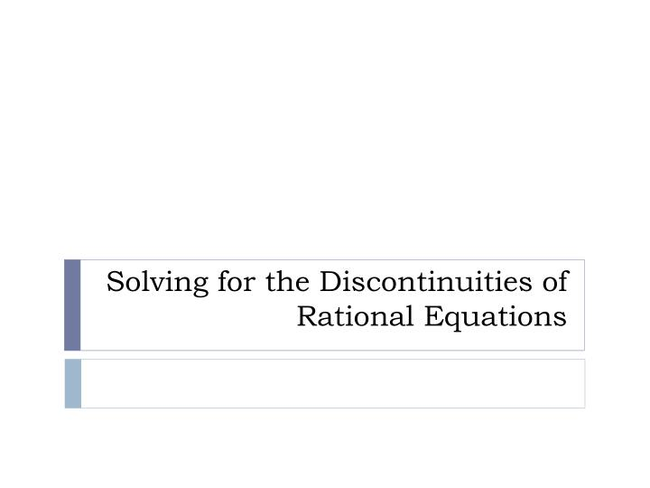 Solving for the discontinuities of rational equations