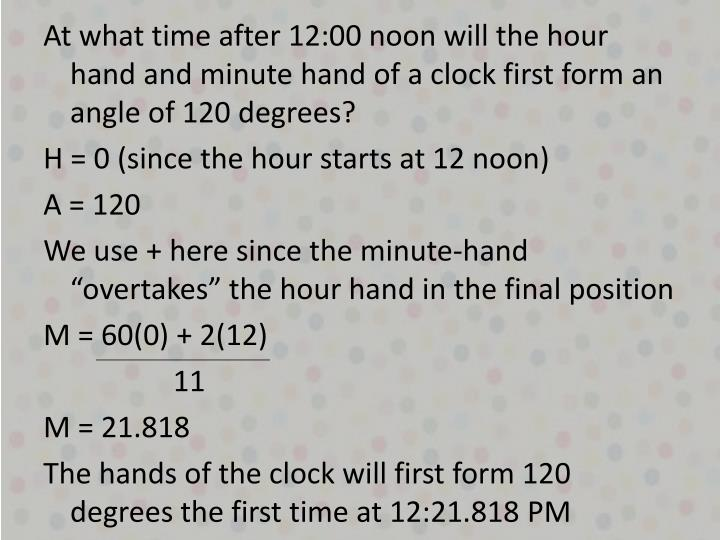 At what time after 12:00 noon will the hour hand and minute hand of a clock first form an angle of 120 degrees?