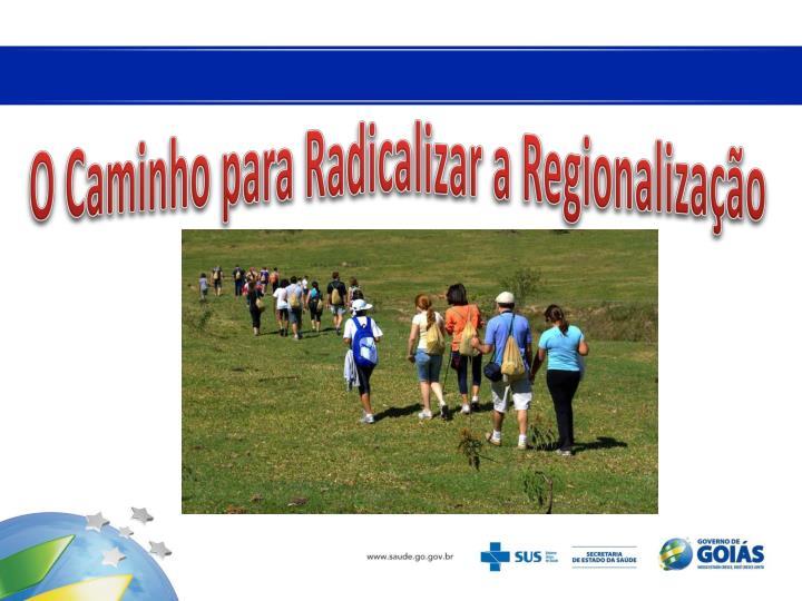 O Caminho para Radicalizar a Regionalização