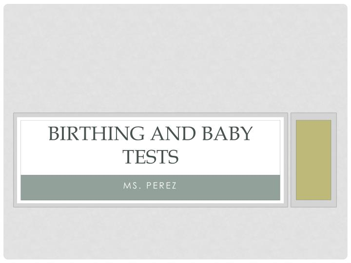Birthing and baby tests