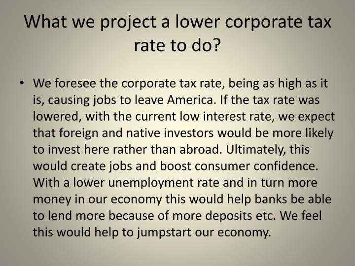 What we project a lower corporate tax rate to do?