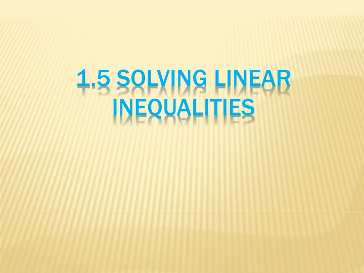 1 5 solving linear inequalities