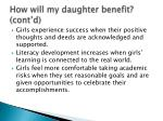 how will my daughter benefit cont d