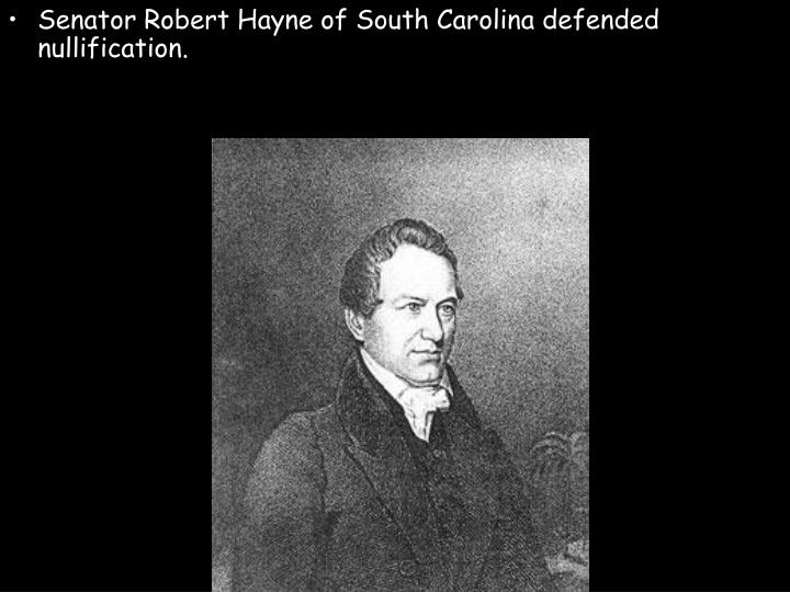 Senator Robert Hayne of South Carolina defended nullification.