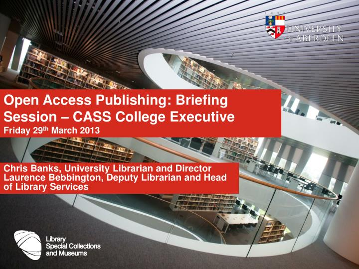 Open access publishing briefing session cass college executive friday 29 th march 2013