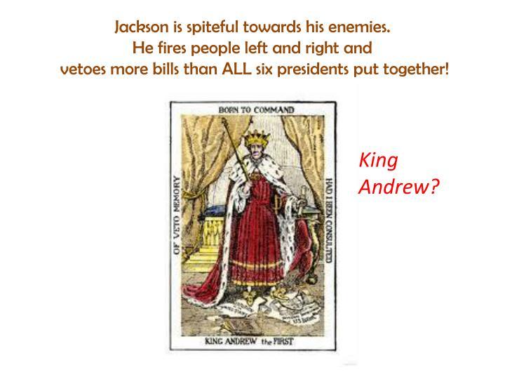 Jackson is spiteful towards his enemies.
