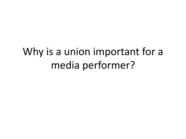 why is a union important for a media performer n.