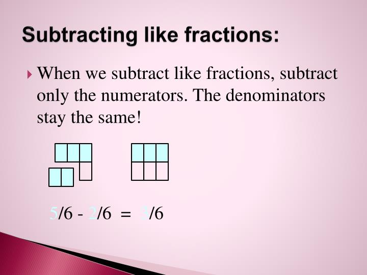 Subtracting like fractions: