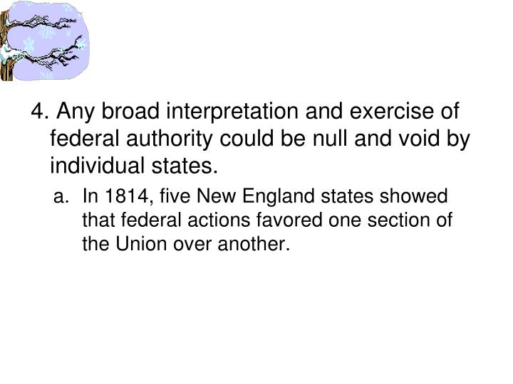 4. Any broad interpretation and exercise of federal authority could be null and void by individual s...