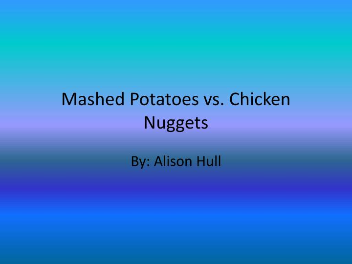 Mashed potatoes vs chicken nuggets