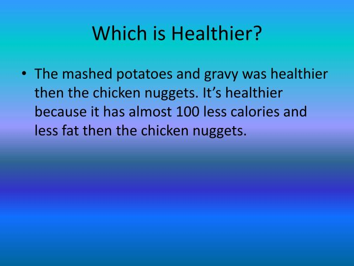 Which is Healthier?
