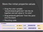 store the initial propertie values