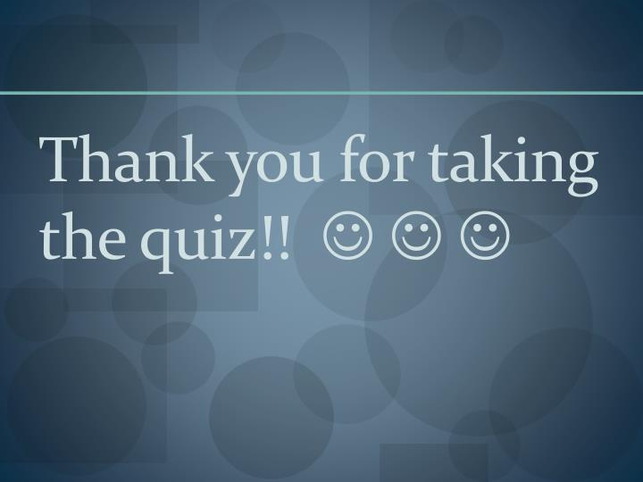 Thank you for taking the quiz!!
