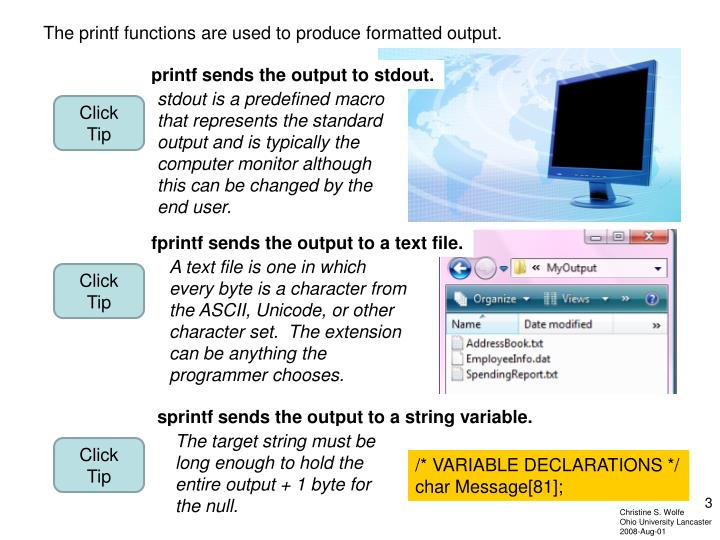 The printf functions are used to produce formatted output.