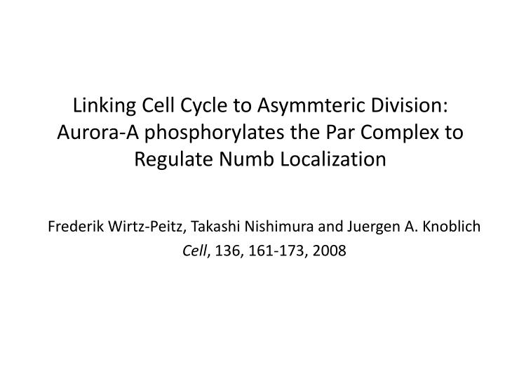 Linking Cell Cycle to Asymmteric Division: Aurora-A phosphorylates the Par Complex to Regulate Numb ...