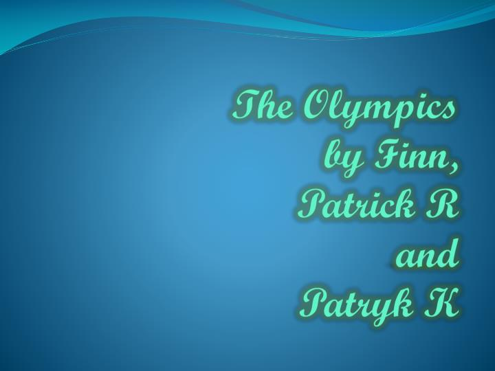 The olympics by finn patrick r and patryk k
