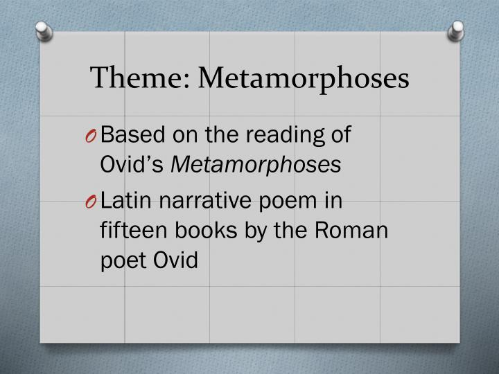 Theme: Metamorphoses