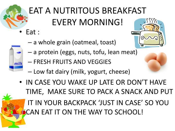 Eat a nutritous breakfast every morning