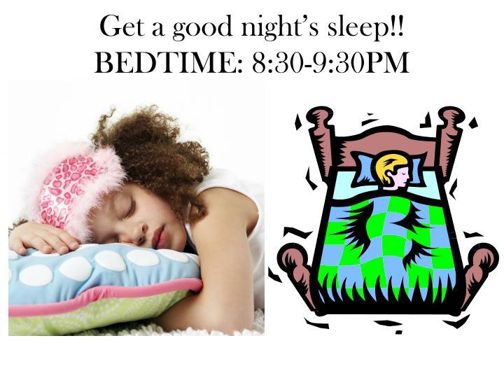 Get a good night s sleep bedtime 8 30 9 30pm