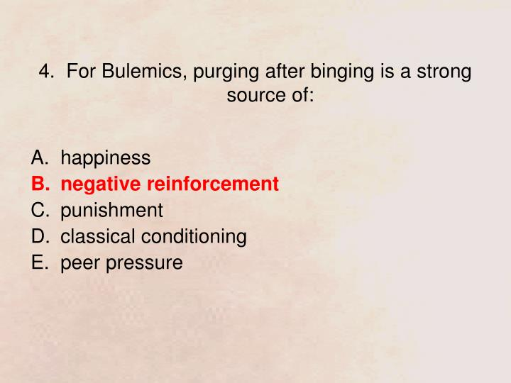 4.  For Bulemics, purging after binging is a strong source of: