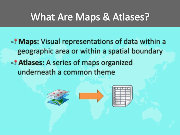 What are maps atlases