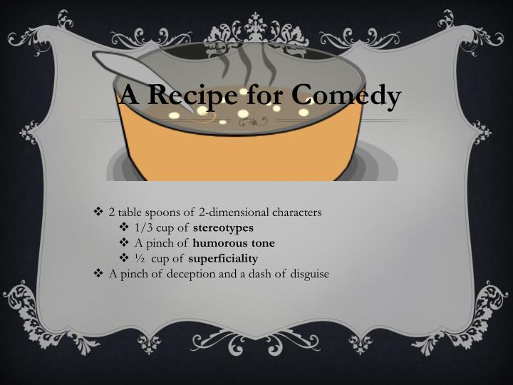 A Recipe for Comedy