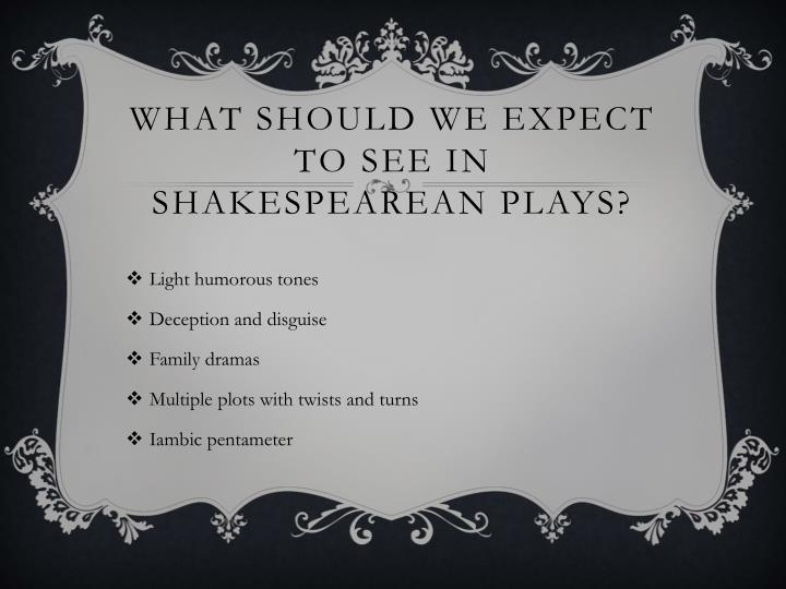 What should we expect to see in shakespearean plays