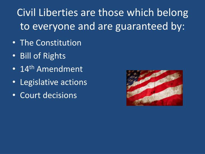 Civil Liberties are those which belong to everyone and are guaranteed by: