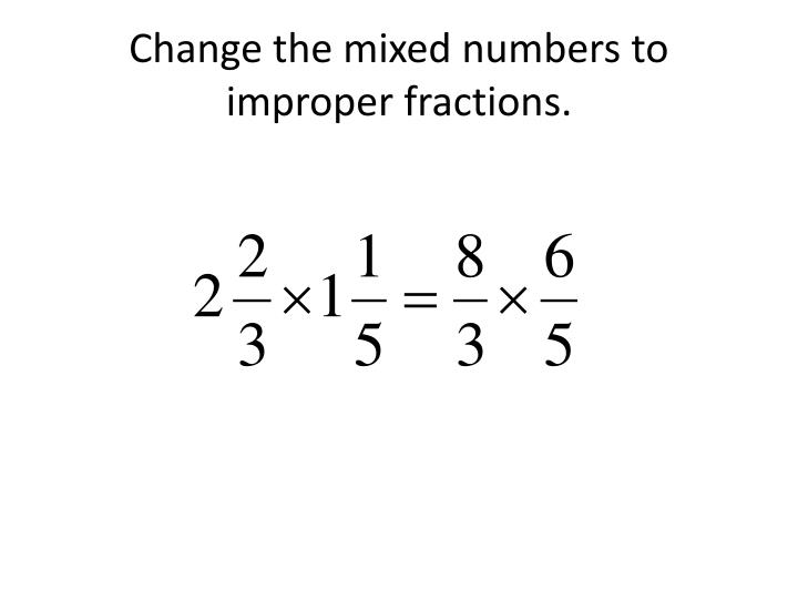 Change the mixed numbers to improper fractions.
