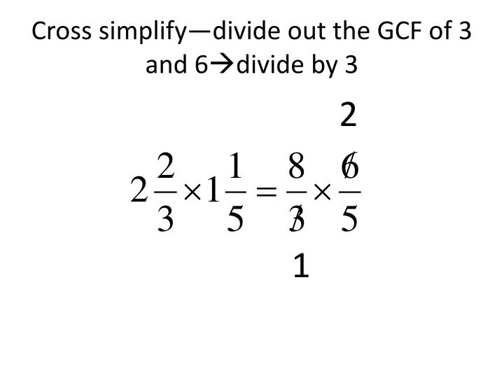Cross simplify—divide out the GCF of 3 and 6