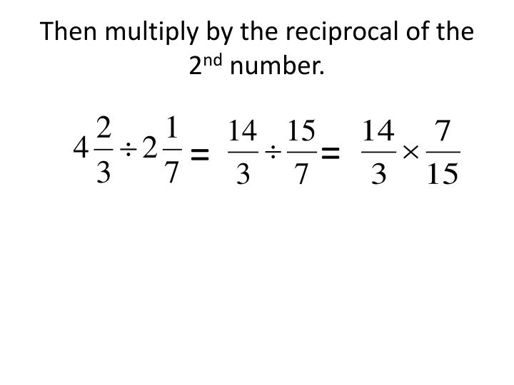 Then multiply by the reciprocal of the 2